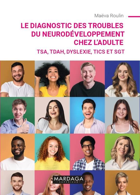 LE DIAGNOSTIC DES TROUBLES DU NEURODÉVELOPPEMENT - TSA, TDAH, DYSLEXIE, TICS ET SGT